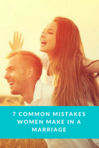 7 COMMON MISTAKES WOMEN MAKE IN MARRIAGE